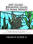 Art Glass - Breaking Glass To Make Money: A Beginners Guide To Making Money With Art Glass - Copper Foil And Lead Explained