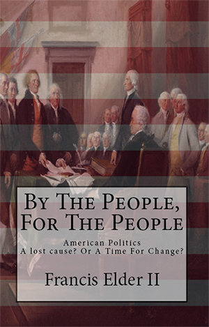 By The People, For The People - American Politics - A Lost Cause? Or A Time For Change?